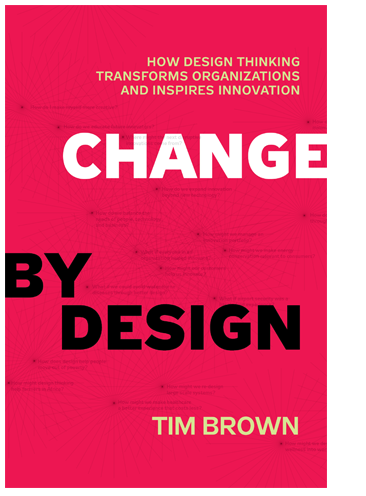 Book: Change by design, by Tim Brown.